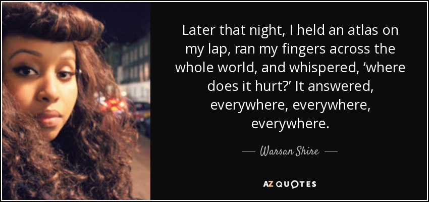 quote-later-that-night-i-held-an-atlas-on-my-lap-ran-my-fingers-across-the-whole-world-and-warsan-shire-107-37-53